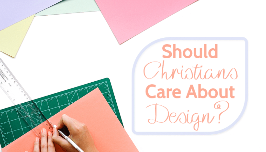 Should Christians Care About Design?